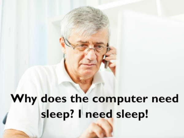 why does the computer need sleep ? i need sleep